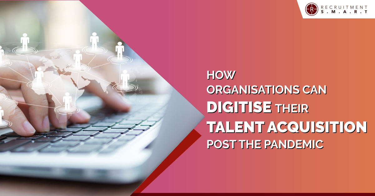 How Organisations Can Digitise Their Talent Acquisition Post The Pandemic