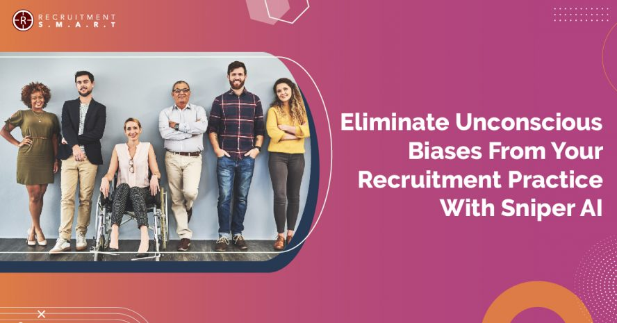 Eliminate Unconscious Biases from Your Recruitment Practice with Sniper AI