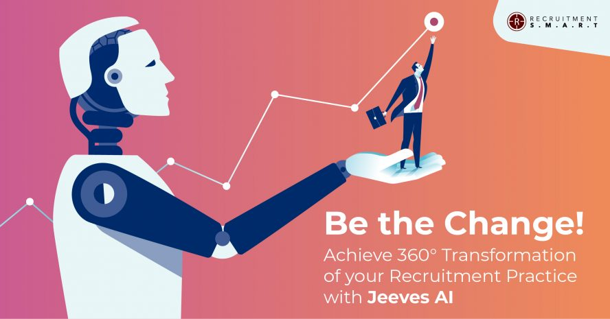 BE THE CHANGE! ACHIEVE 360° TRANSFORMATION OF YOUR RECRUITMENT PRACTICE WITH JEEVES AI